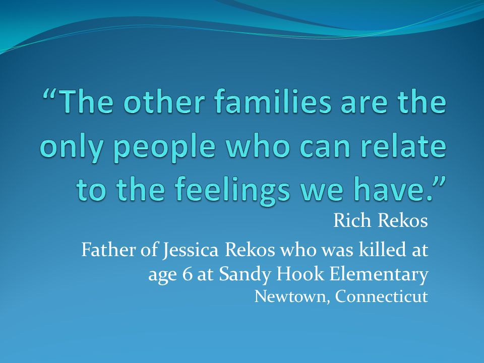 The other families are the only people who can relate to the feelings we have.
