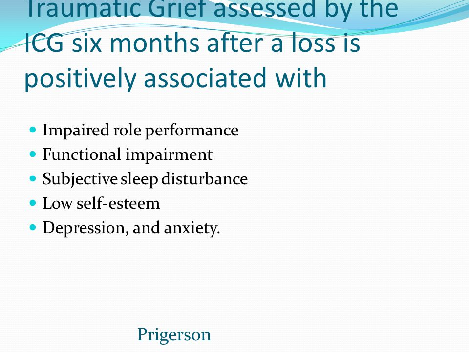 Traumatic Grief assessed by the ICG six months after a loss is positively associated with
