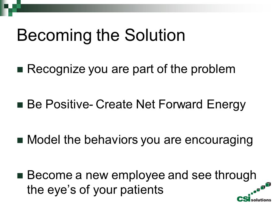 Becoming the Solution Recognize you are part of the problem