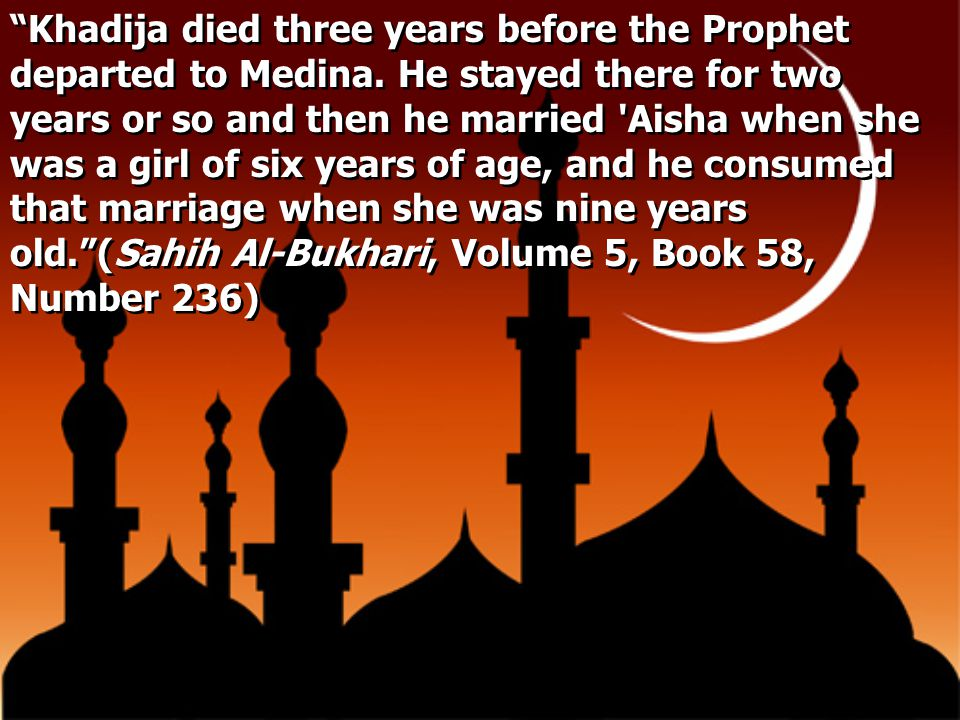 Khadija died three years before the Prophet departed to Medina