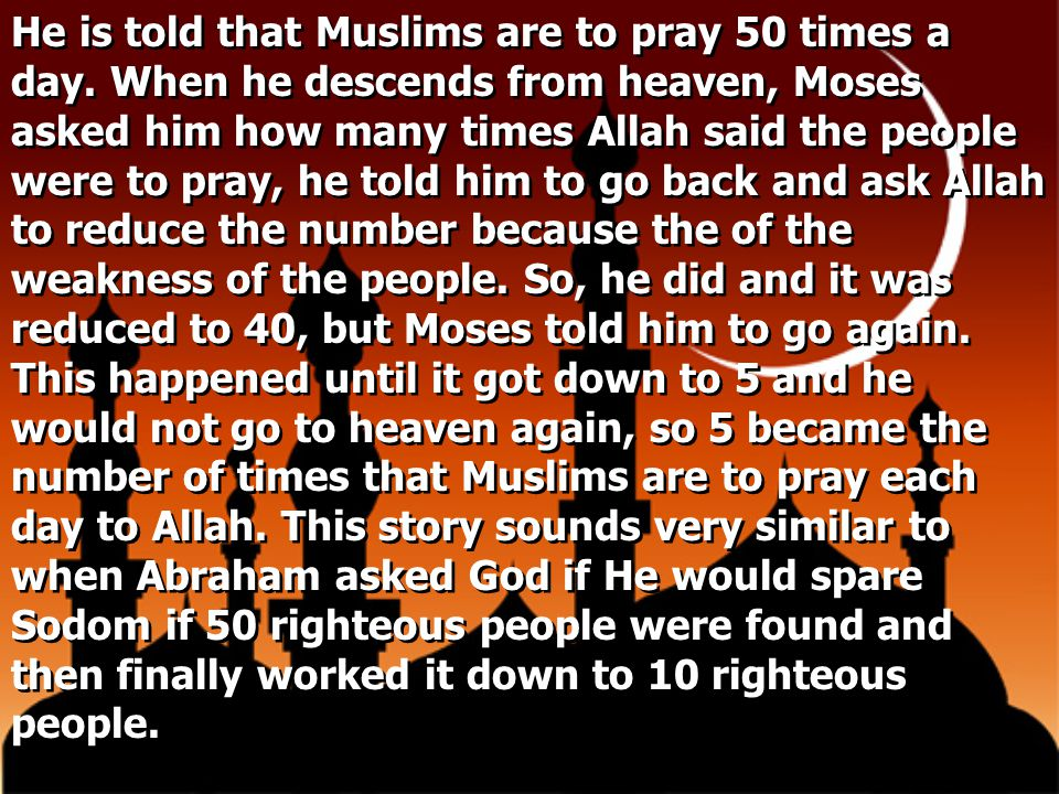 He is told that Muslims are to pray 50 times a day