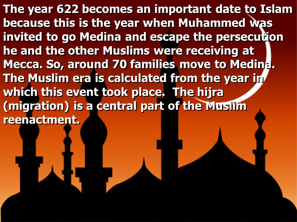 The year 622 becomes an important date to Islam because this is the year when Muhammed was invited to go Medina and escape the persecution he and the other Muslims were receiving at Mecca.