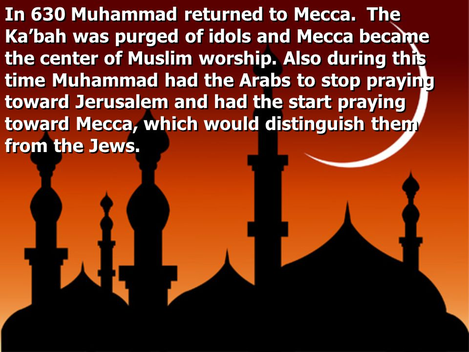 In 630 Muhammad returned to Mecca