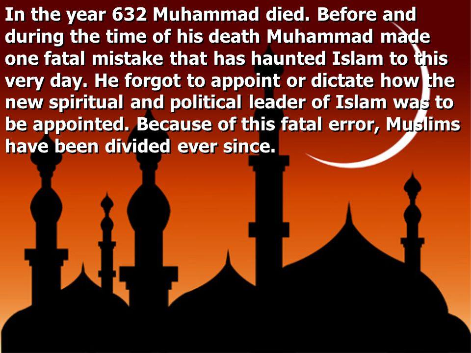 In the year 632 Muhammad died