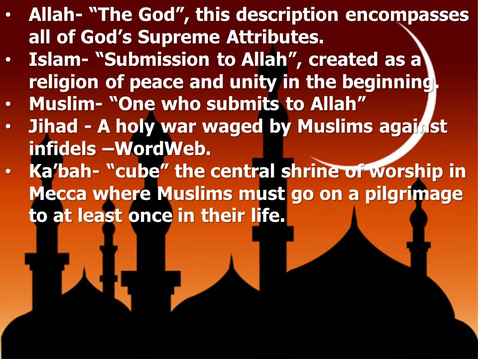 Allah- The God , this description encompasses all of God's Supreme Attributes.