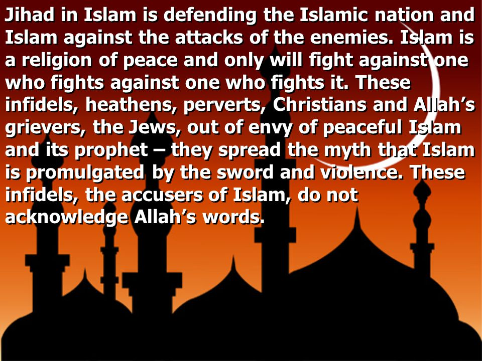 Jihad in Islam is defending the Islamic nation and Islam against the attacks of the enemies.