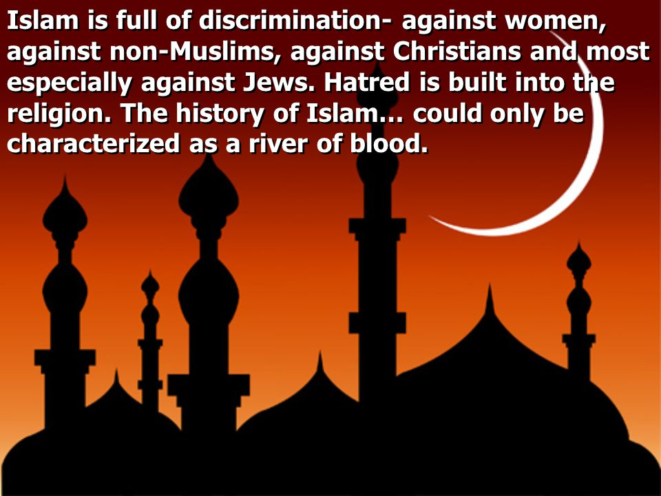Islam is full of discrimination- against women, against non-Muslims, against Christians and most especially against Jews.