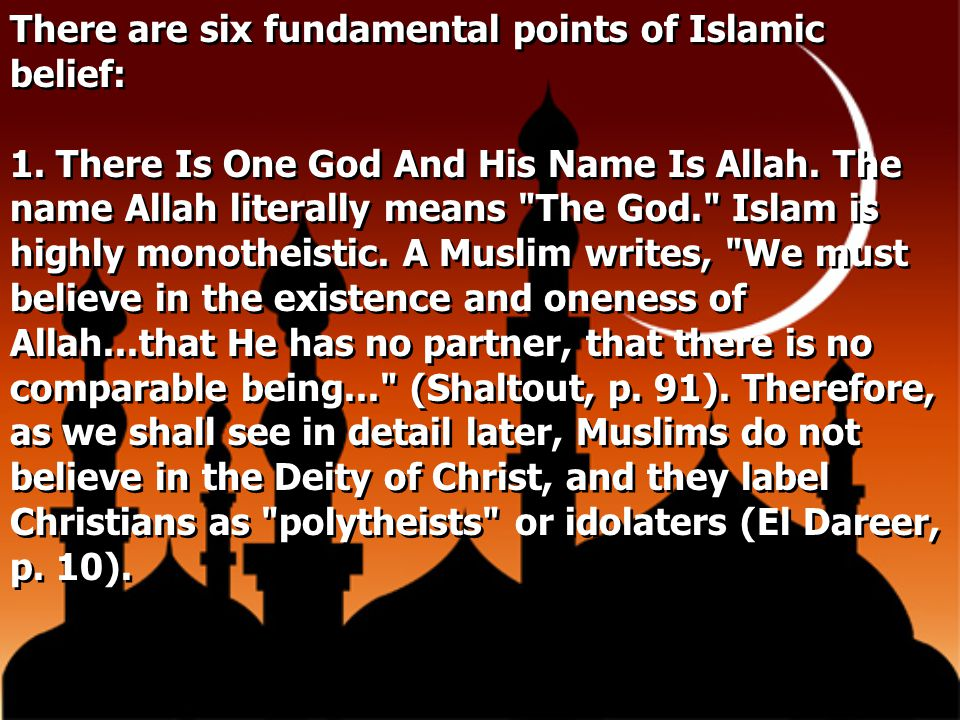 There are six fundamental points of Islamic belief: