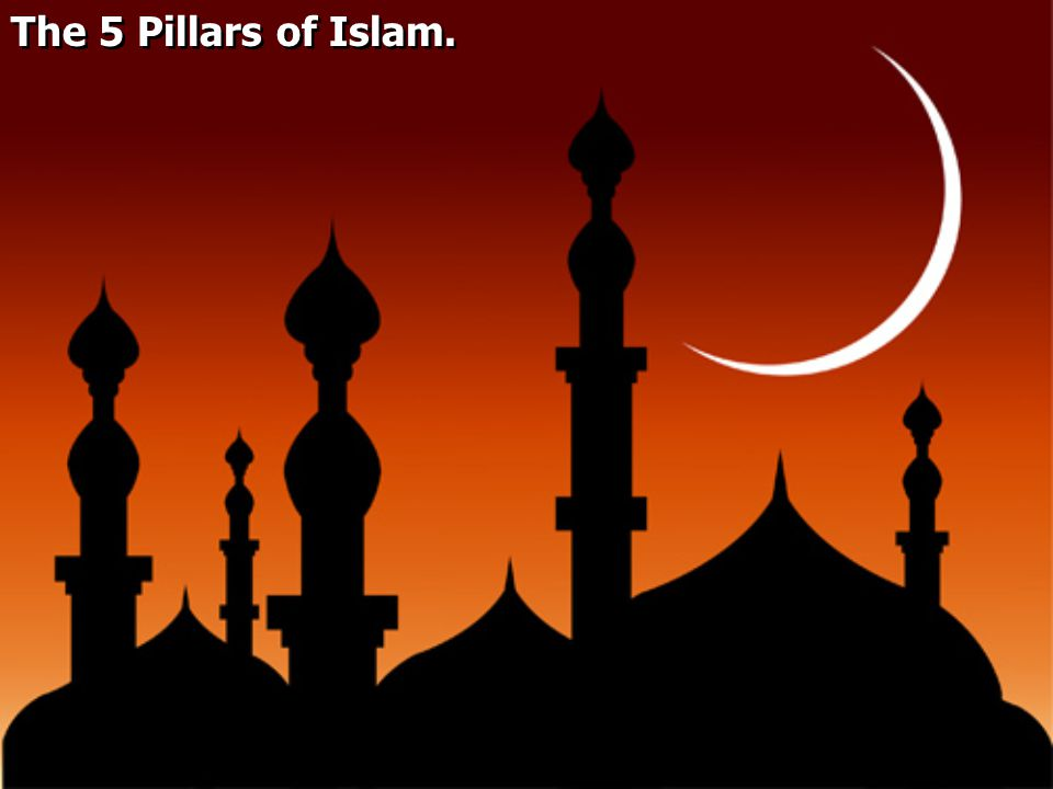 The 5 Pillars of Islam.