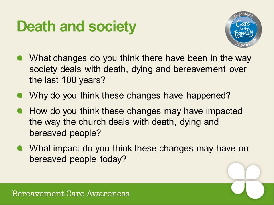 Death and society What changes do you think there have been in the way society deals with death, dying and bereavement over the last 100 years