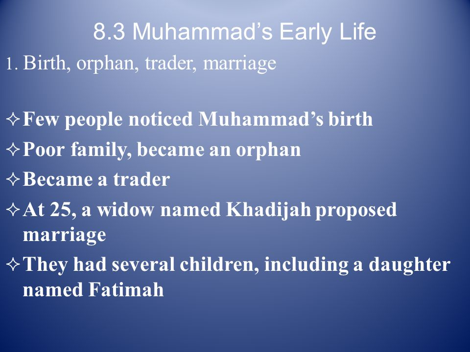 8.3 Muhammad's Early Life Few people noticed Muhammad's birth