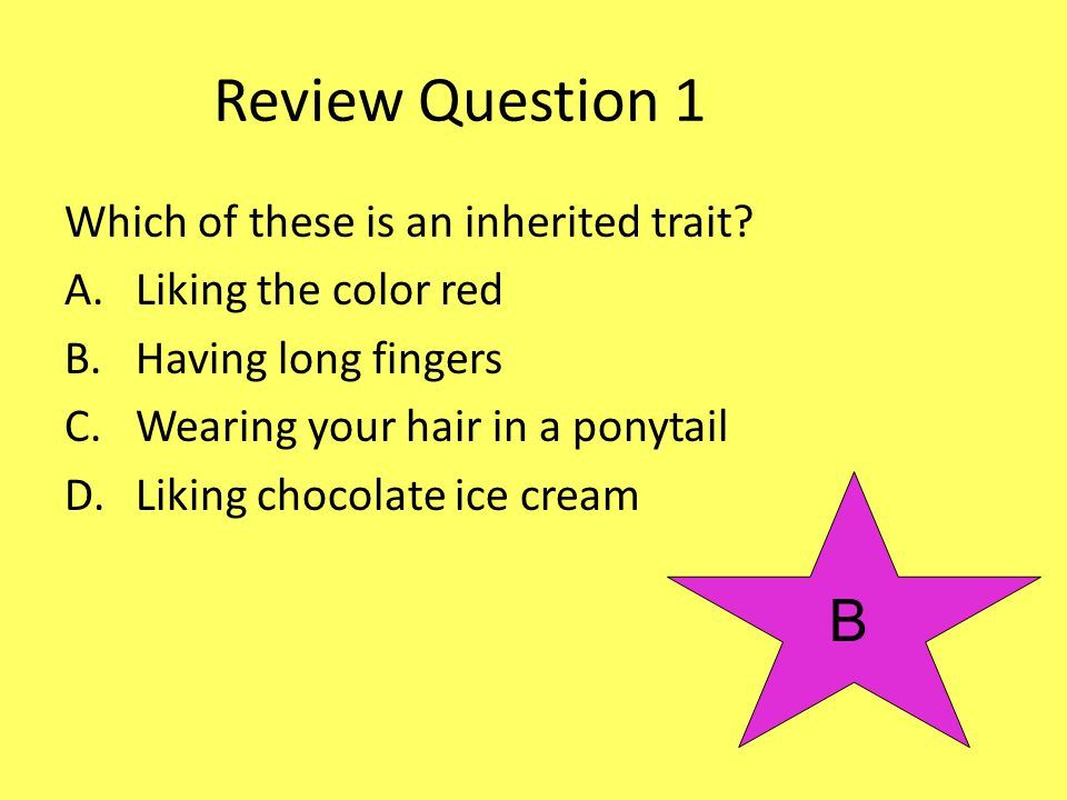 Review Question 1 B Which of these is an inherited trait