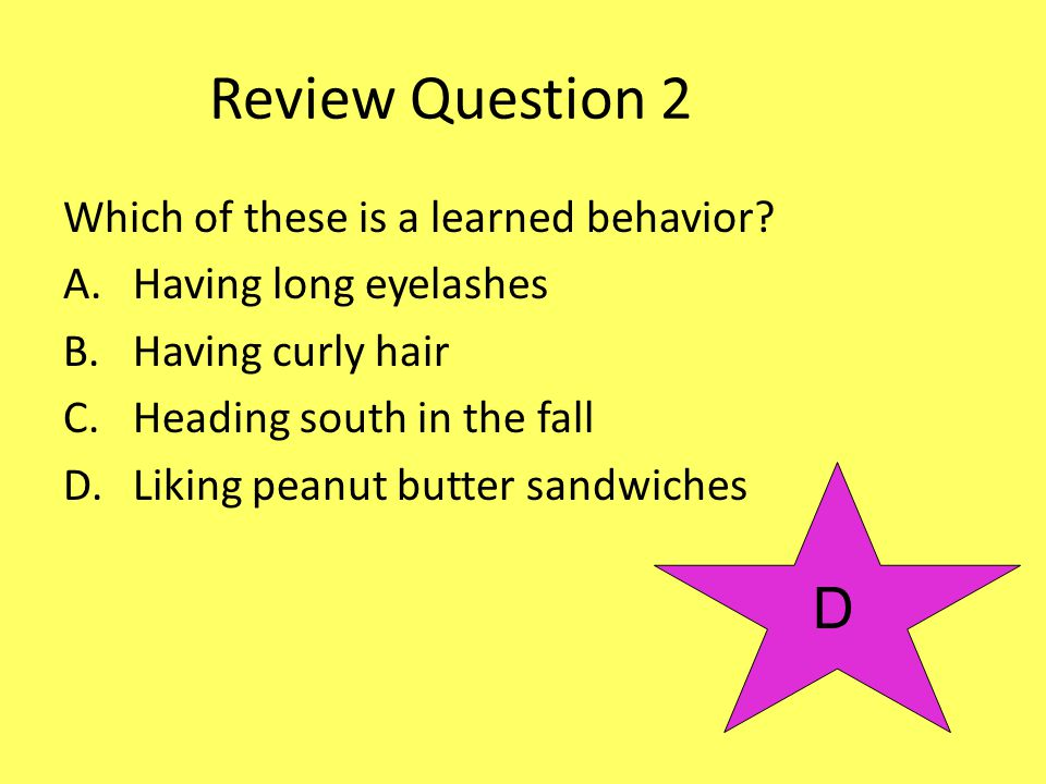 Review Question 2 D Which of these is a learned behavior