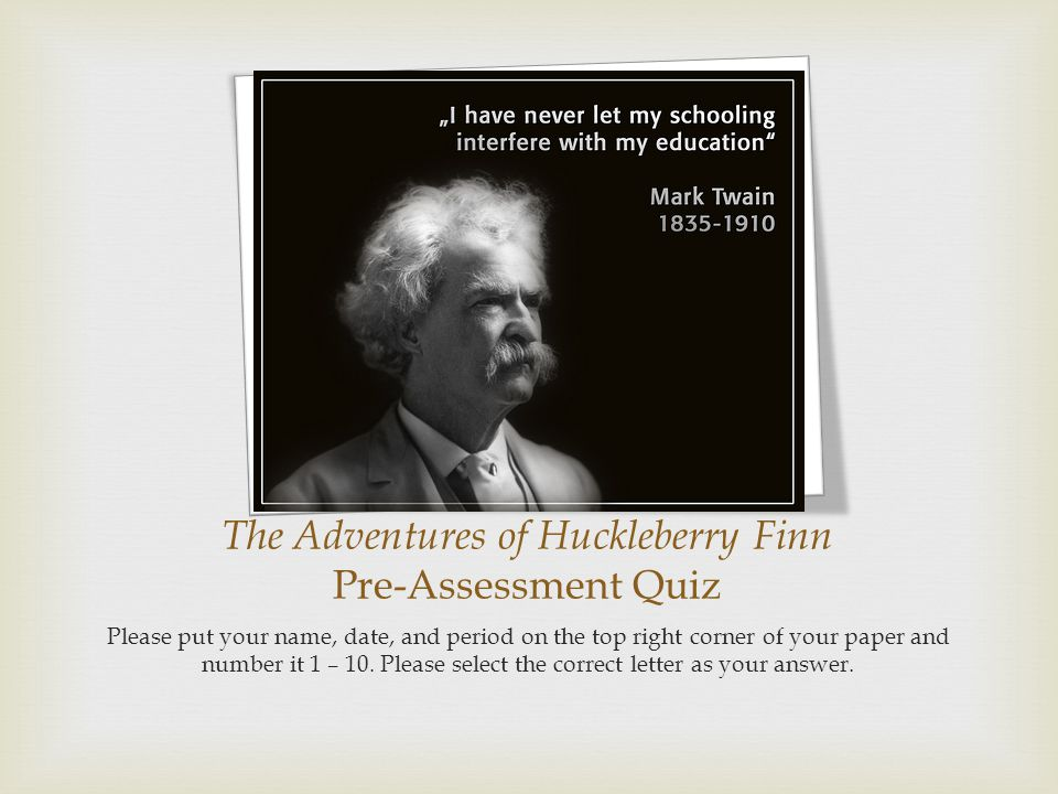 The Adventures of Huckleberry Finn Pre-Assessment Quiz