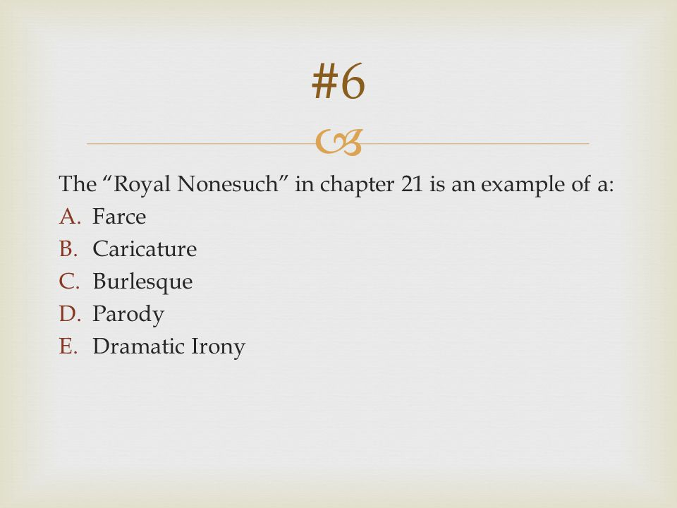 #6 The Royal Nonesuch in chapter 21 is an example of a: Farce