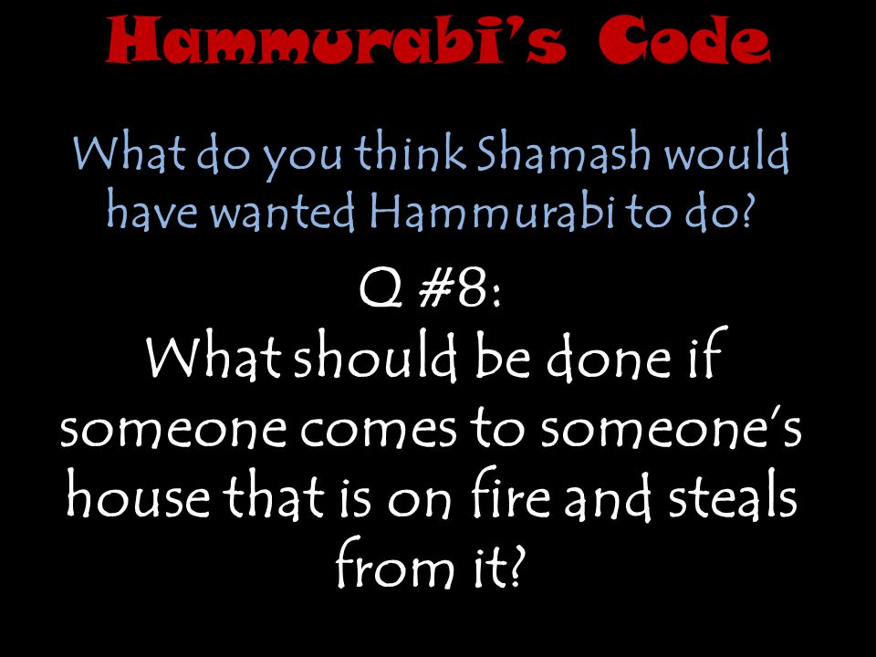 What do you think Shamash would have wanted Hammurabi to do