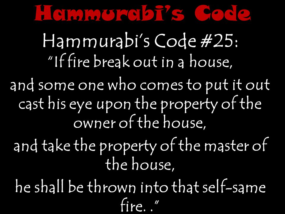 Hammurabi's Code Hammurabi's Code #25: If fire break out in a house,
