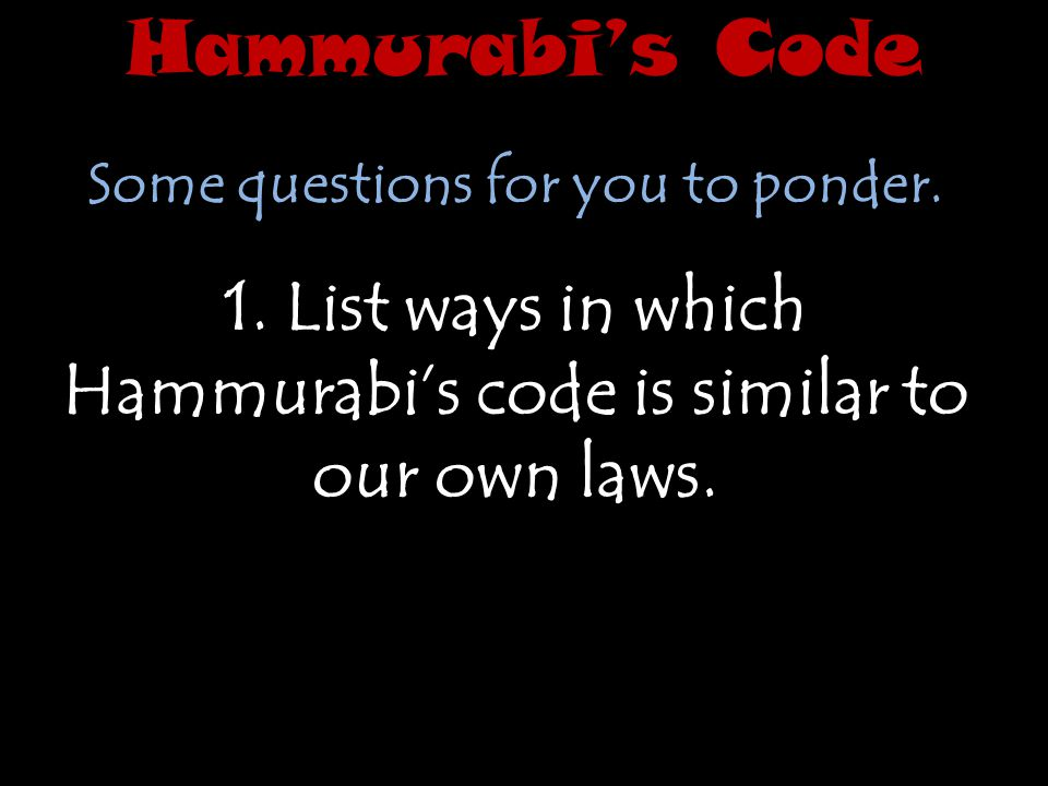 Hammurabi's Code Some questions for you to ponder.
