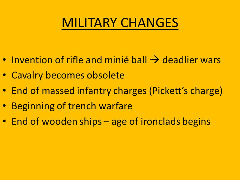 MILITARY CHANGES Invention of rifle and minié ball  deadlier wars