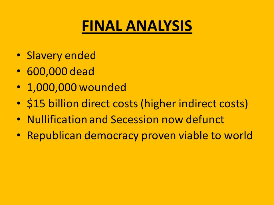FINAL ANALYSIS Slavery ended 600,000 dead 1,000,000 wounded