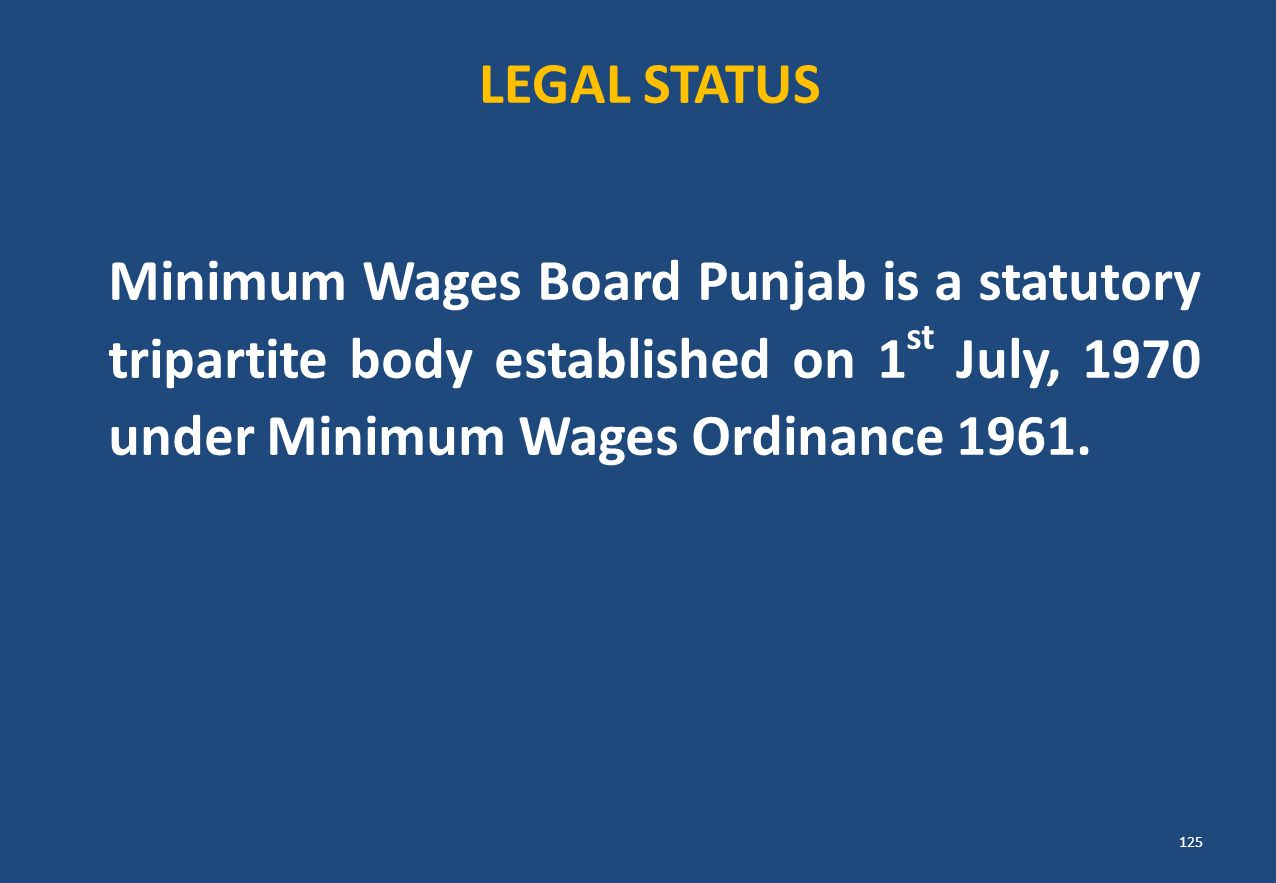 LEGAL STATUS Minimum Wages Board Punjab is a statutory tripartite body established on 1st July, 1970 under Minimum Wages Ordinance 1961.