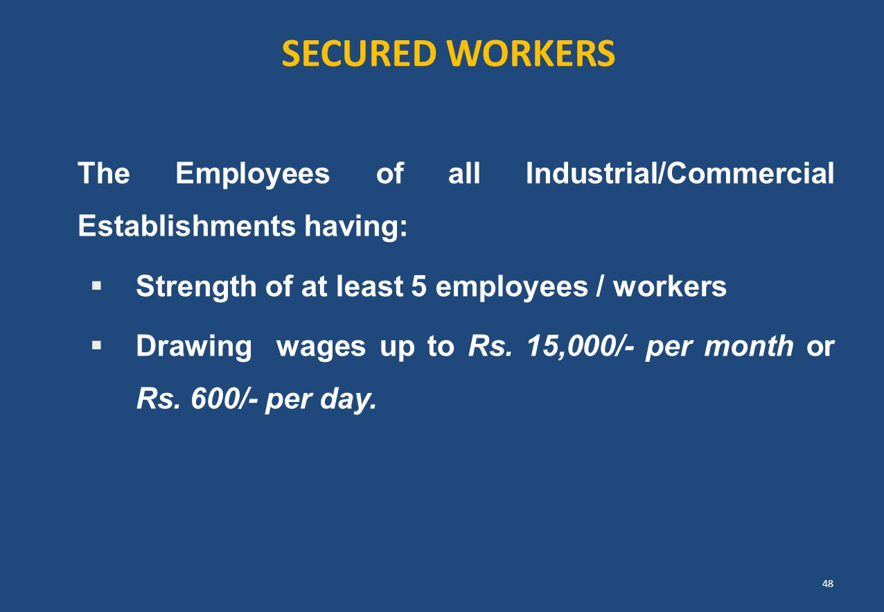SECURED WORKERS The Employees of all Industrial/Commercial Establishments having: Strength of at least 5 employees / workers.