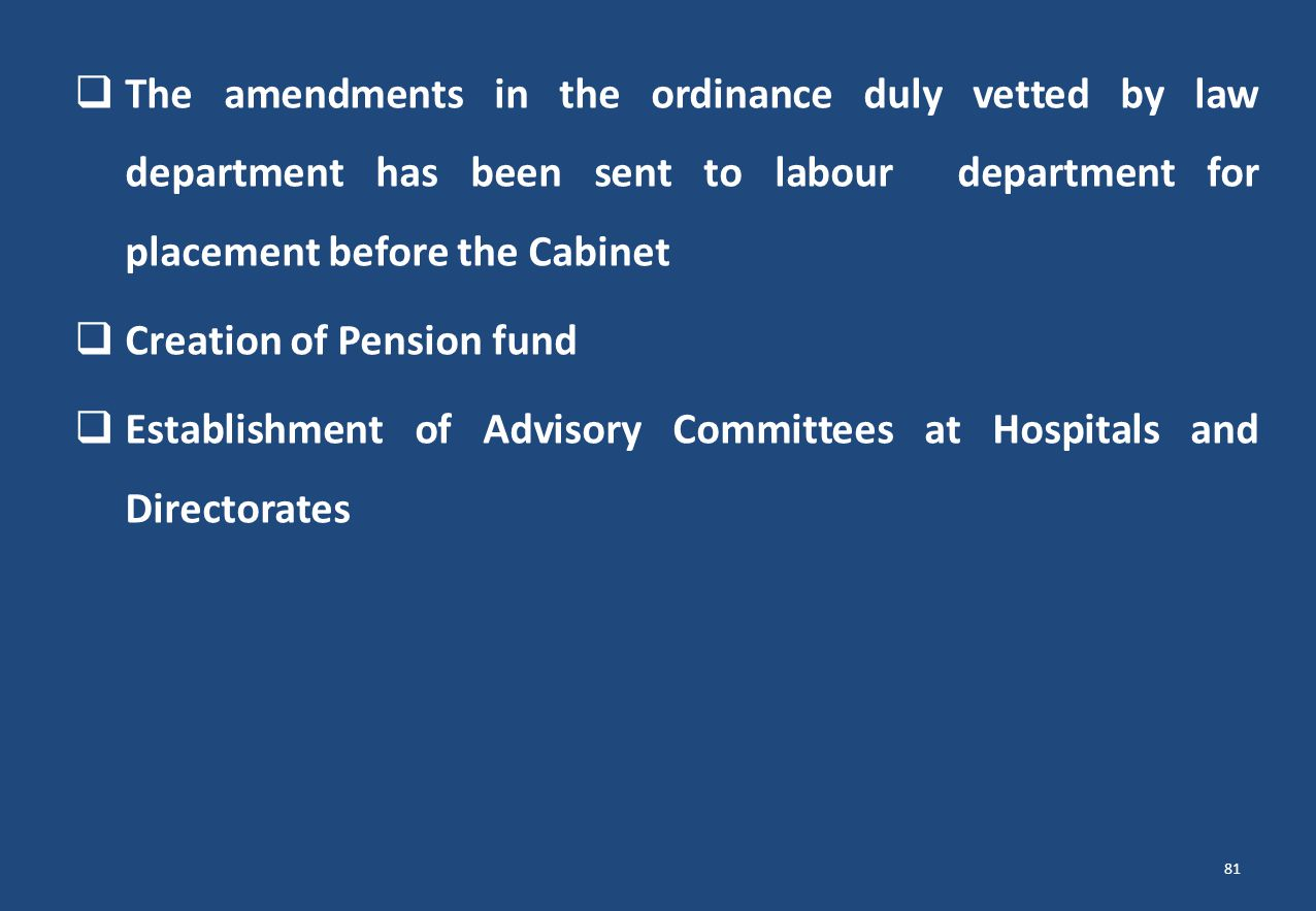 The amendments in the ordinance duly vetted by law department has been sent to labour department for placement before the Cabinet