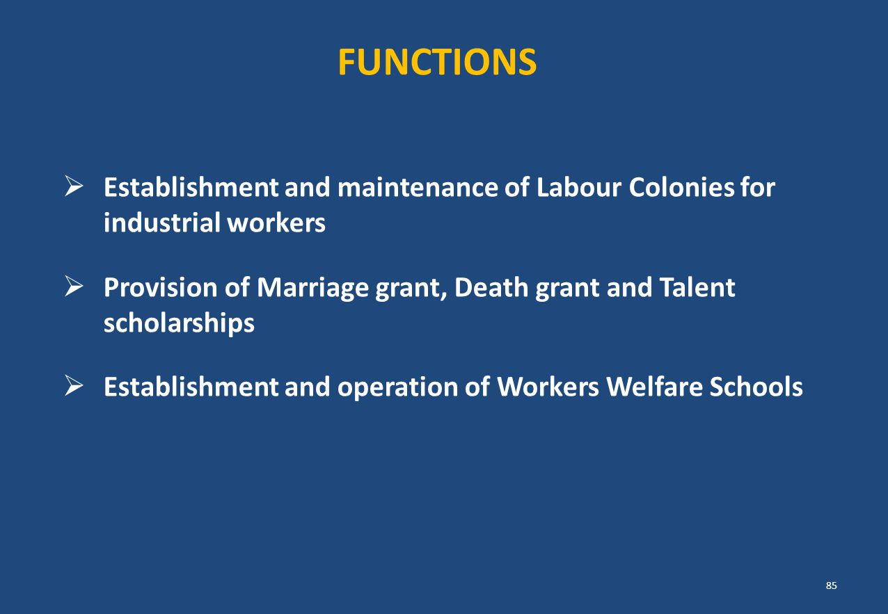 FUNCTIONS Establishment and maintenance of Labour Colonies for industrial workers.