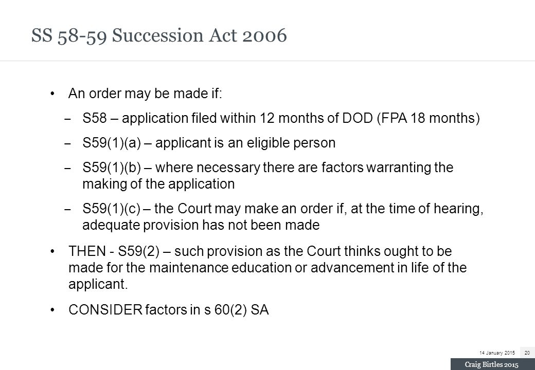 SS 58-59 Succession Act 2006 An order may be made if:
