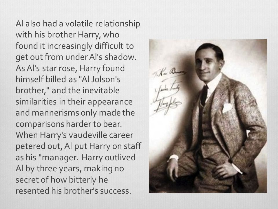 Al also had a volatile relationship with his brother Harry, who found it increasingly difficult to get out from under Al s shadow.