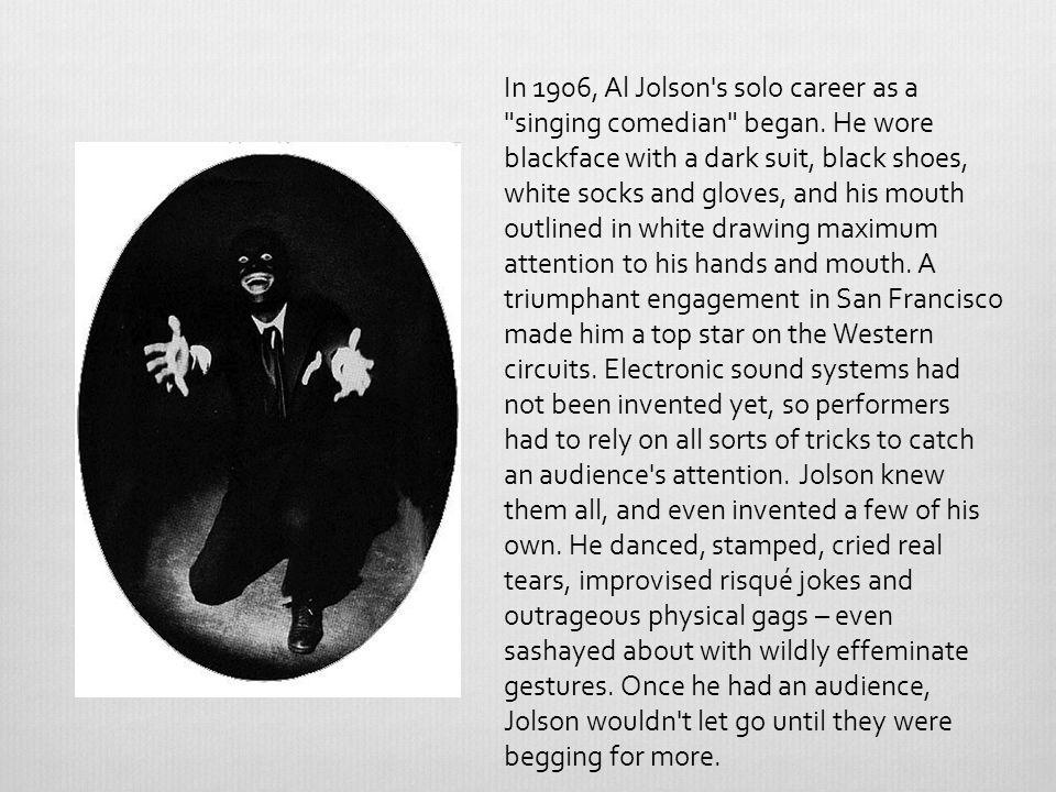 In 1906, Al Jolson s solo career as a singing comedian began