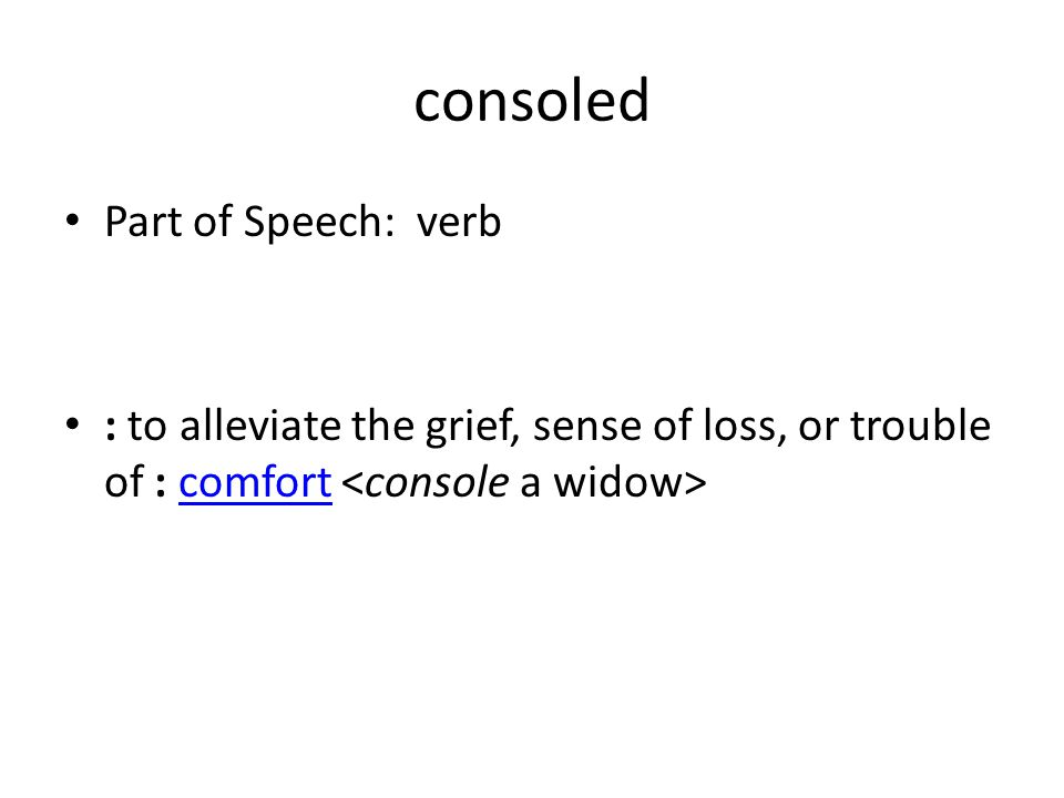 consoled Part of Speech: verb