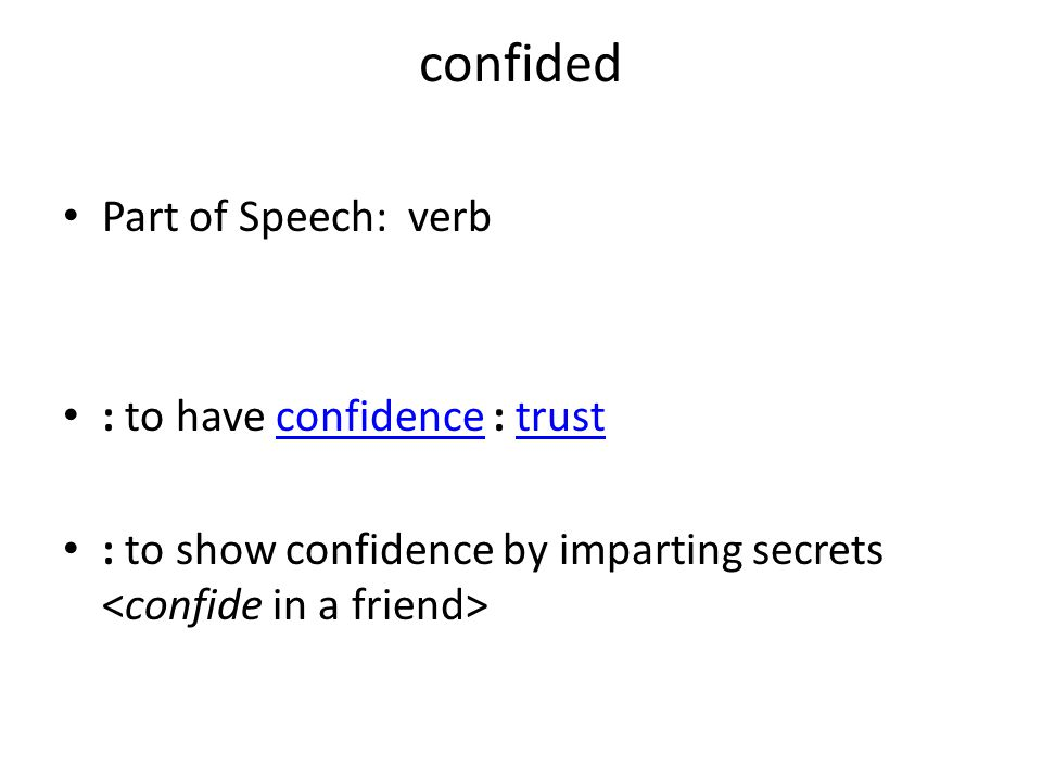 confided Part of Speech: verb : to have confidence : trust