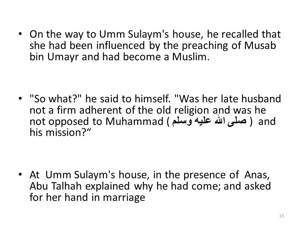 On the way to Umm Sulaym s house, he recalled that she had been influenced by the preaching of Musab bin Umayr and had become a Muslim.