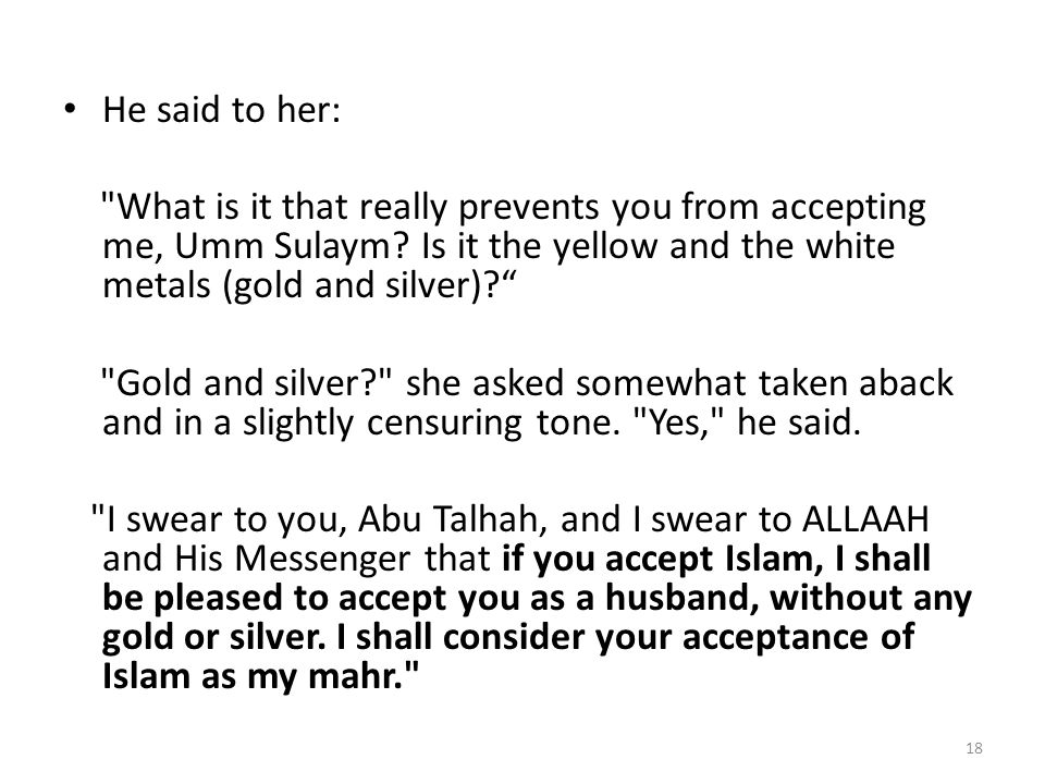 He said to her: What is it that really prevents you from accepting me, Umm Sulaym Is it the yellow and the white metals (gold and silver)