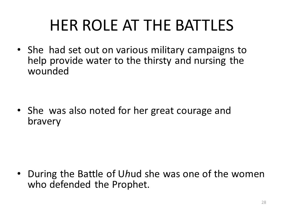 HER ROLE AT THE BATTLES She had set out on various military campaigns to help provide water to the thirsty and nursing the wounded.