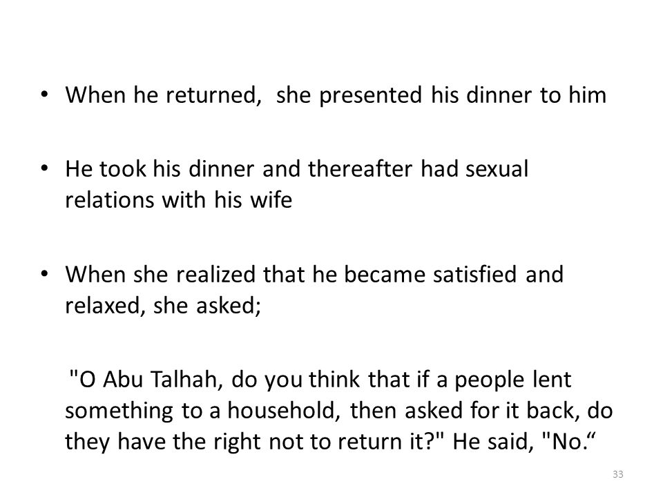 When he returned, she presented his dinner to him