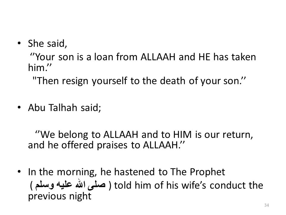 She said, ''Your son is a loan from ALLAAH and HE has taken him.'' Then resign yourself to the death of your son.''