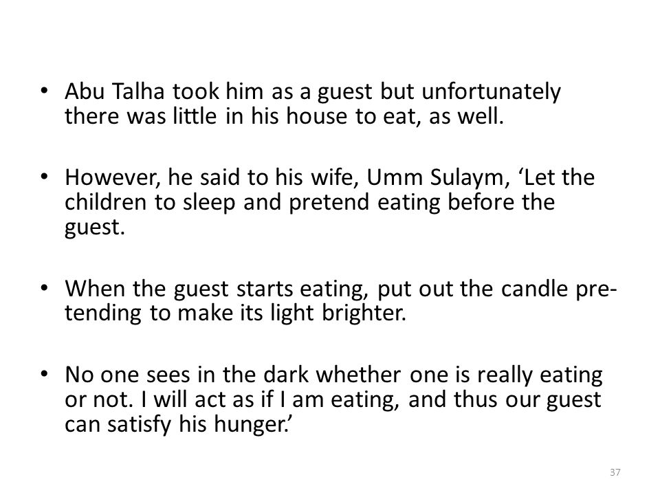 Abu Talha took him as a guest but unfortunately there was little in his house to eat, as well.