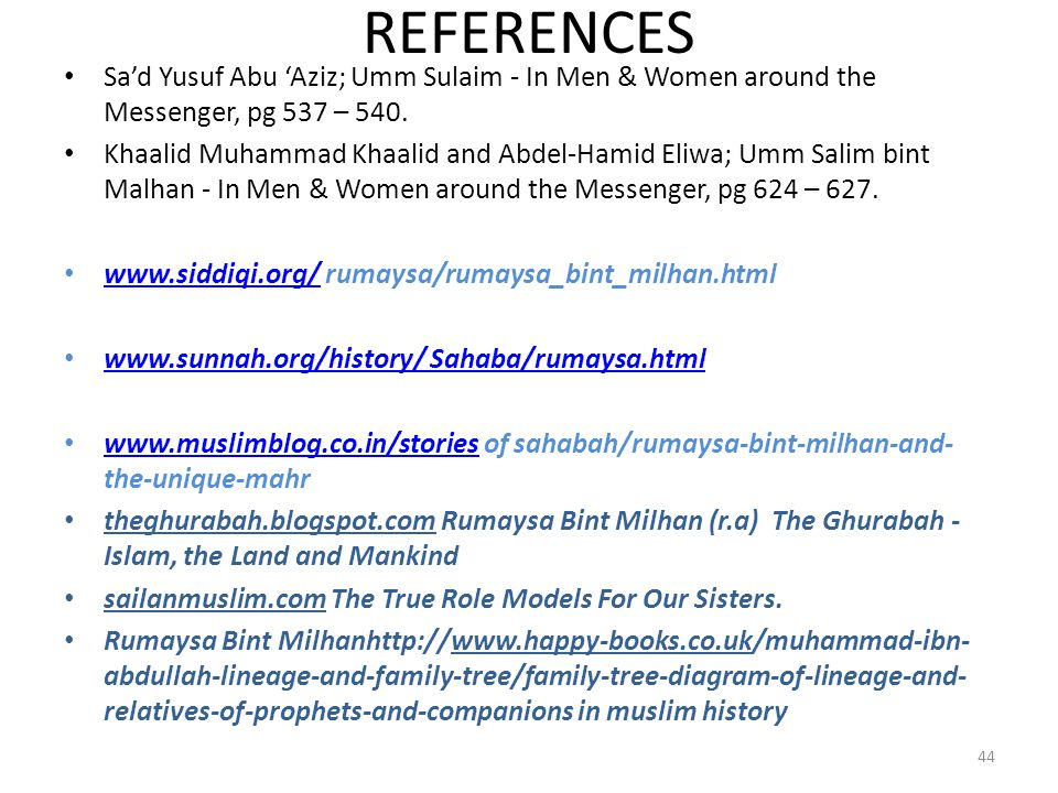 REFERENCES Sa'd Yusuf Abu 'Aziz; Umm Sulaim - In Men & Women around the Messenger, pg 537 – 540.