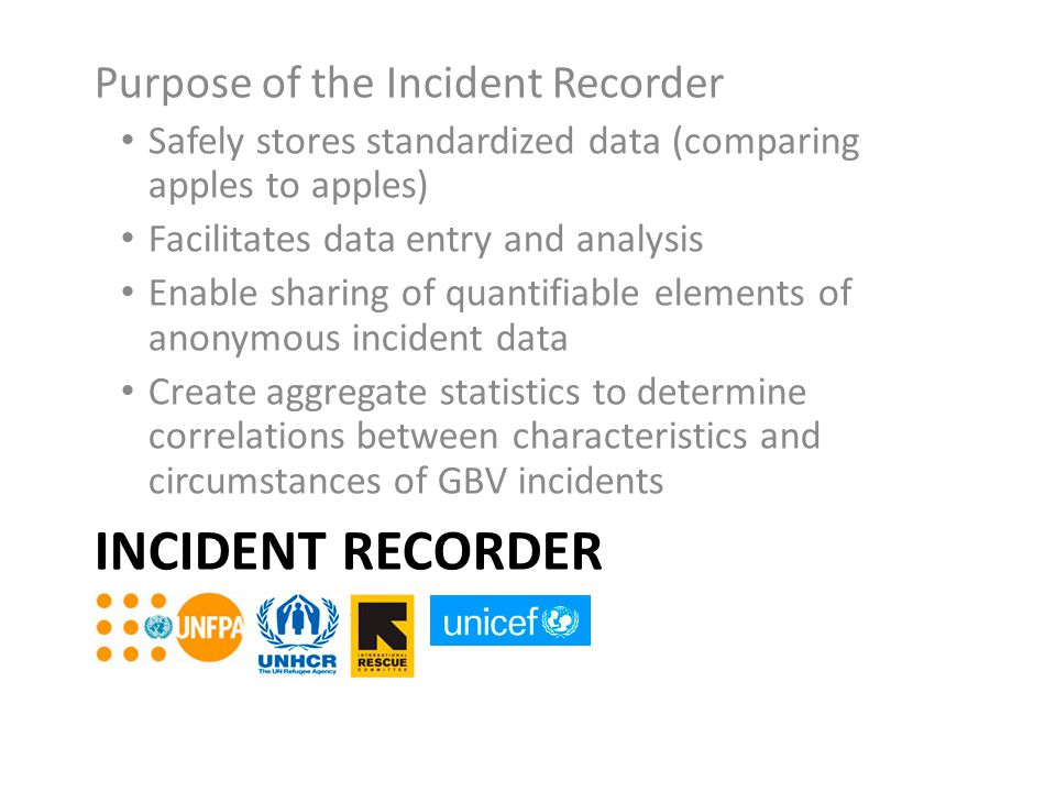 Incident recorder Purpose of the Incident Recorder