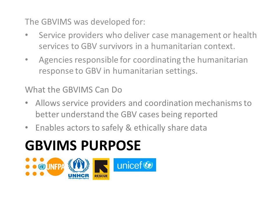 GBVIMS purpose The GBVIMS was developed for: