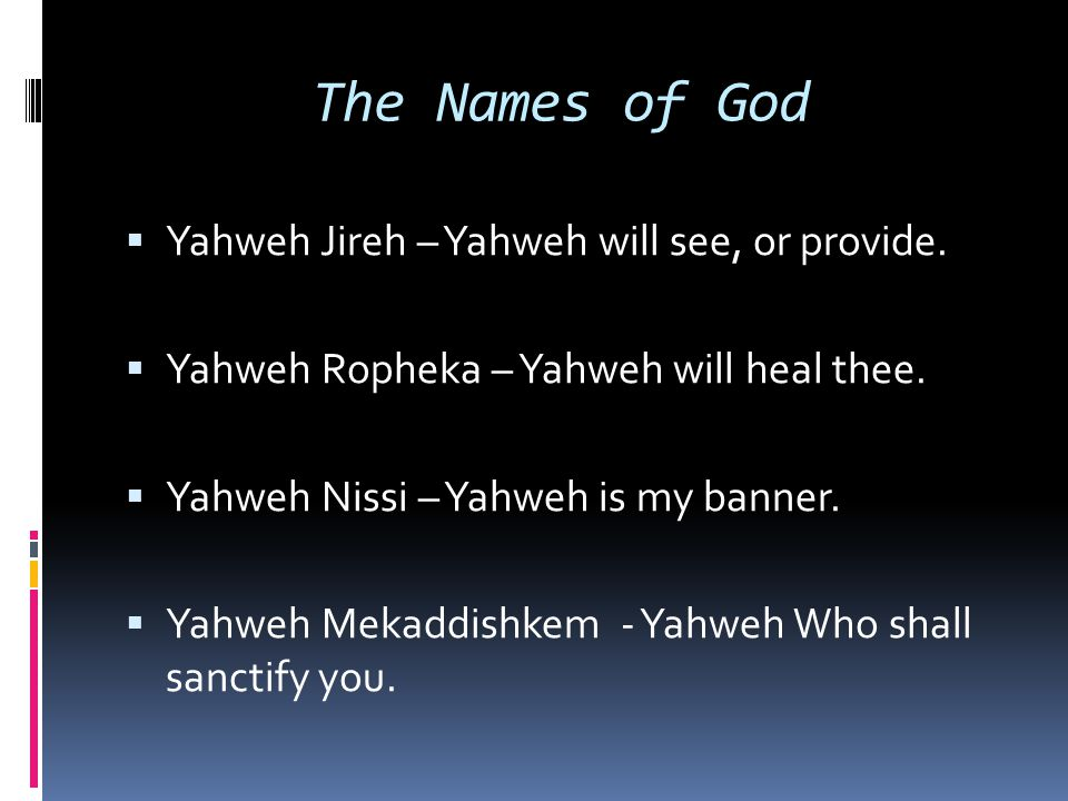 The Names of God Yahweh Jireh – Yahweh will see, or provide.