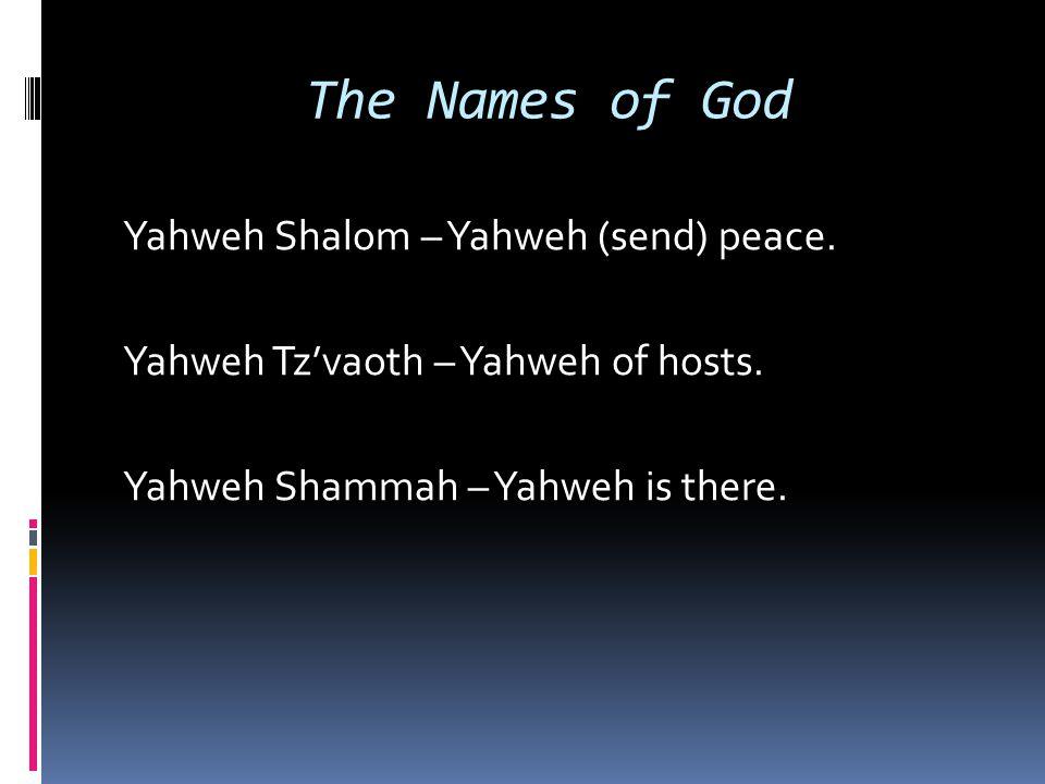 The Names of God Yahweh Shalom – Yahweh (send) peace.