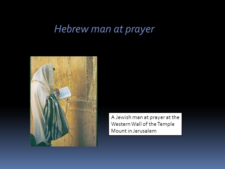 Hebrew man at prayer A Jewish man at prayer at the Western Wall of the Temple Mount in Jerusalem