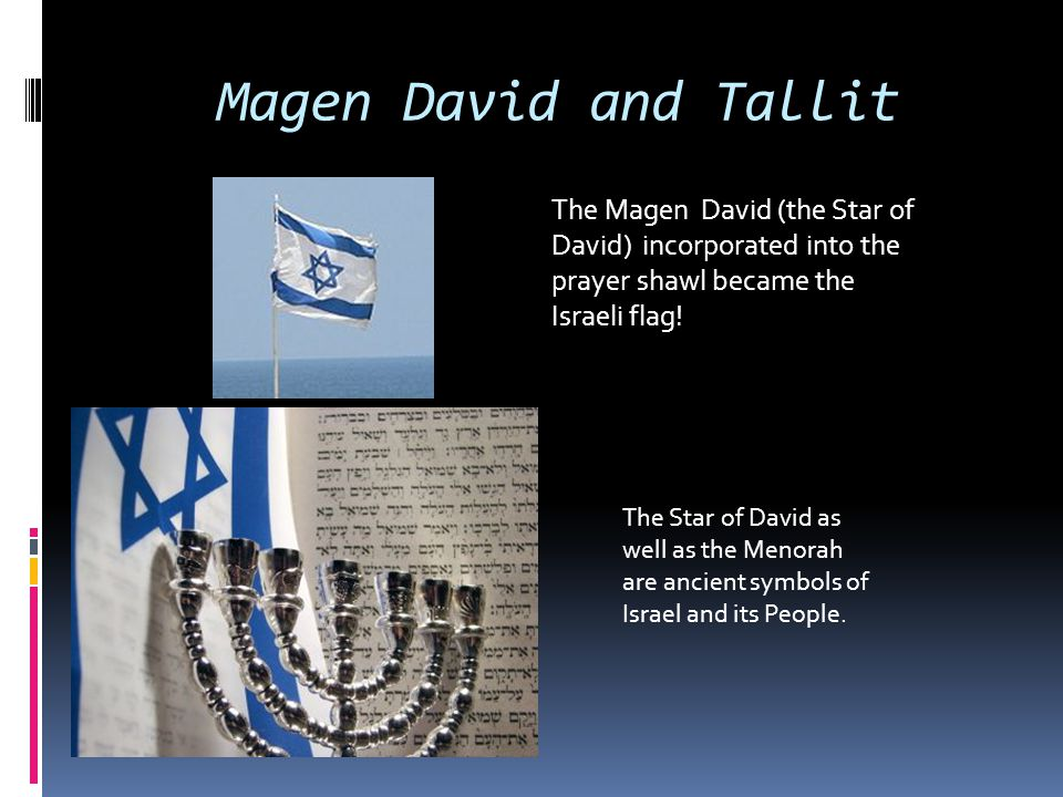 Magen David and Tallit The Magen David (the Star of David) incorporated into the prayer shawl became the Israeli flag!