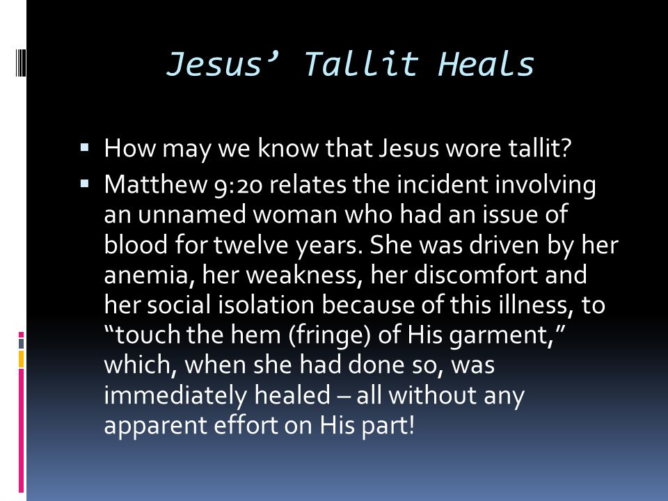 Jesus' Tallit Heals How may we know that Jesus wore tallit