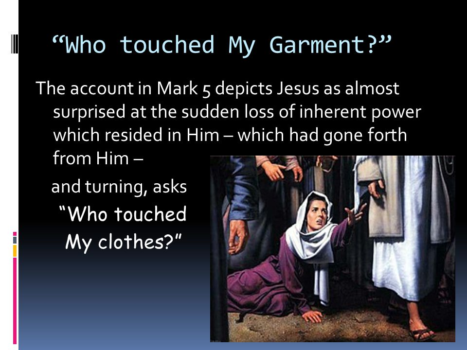 Who touched My Garment