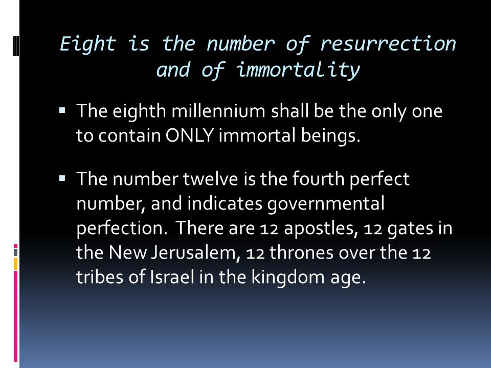 Eight is the number of resurrection and of immortality
