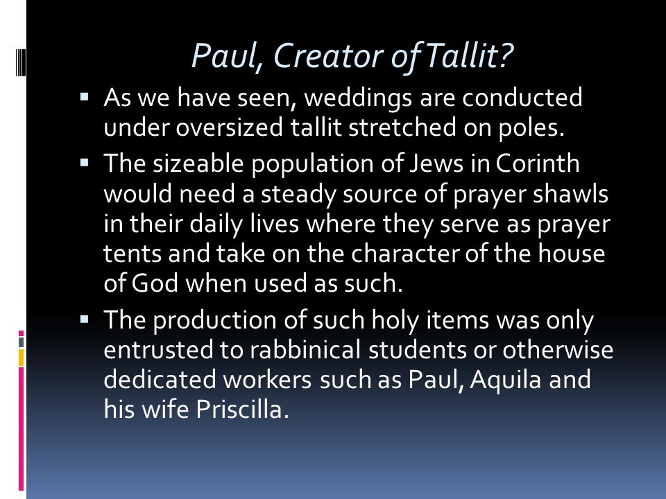 Paul, Creator of Tallit As we have seen, weddings are conducted under oversized tallit stretched on poles.